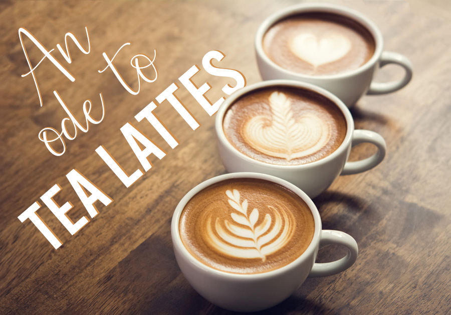 An Ode to Tea Lattes